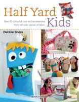 Cover image for Half yard kids : sew 20 colourful toys and accessories from left-over pieces of fabric