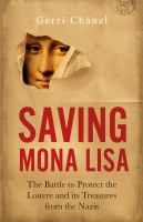 Cover image for Saving Mona Lisa : the battle to protect the Louvre and its treasures from the Nazis