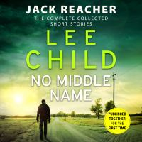 Cover image for No middle name [sound recording CD] : Jack Reacher, the complete collected short stories
