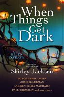 Cover image for When things get dark : stories inspired by Shirley Jackson