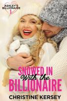 Cover image for Snowed in with the billionaire. bk. 1 : Ashley's Billionaire series