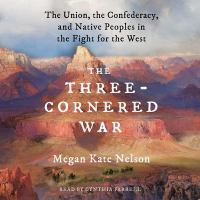 Imagen de portada para The three-cornered war [sound recording CD] : the Union, the Confederacy, and native peoples in the fight for the West