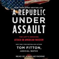 Cover image for A republic under assault [sound recording CD] : the left's ongoing attack on American freedom