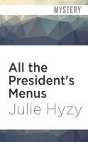 Imagen de portada para All the president's menus. bk. 8 [sound recording CD] : White House Chef mystery series