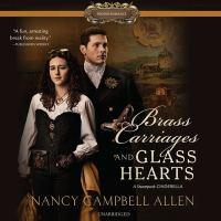 Imagen de portada para Brass carriages and glass hearts. bk. 4 [sound recording CD] : a steampunk Cinderella : Steampunk proper romances series