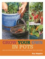 Cover image for Grow your own in pots : with 30 step-by-step projects using vegetables, fruit, and herbs