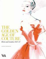 Imagen de portada para The golden age of couture : Paris and London, 1947-57