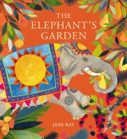 Cover image for The elephant's garden : a traditional Indian folktale