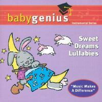 Cover image for Baby genius. Sweet dreams lullabies [soothing bedtime music for children].