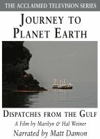 Cover image for Journey to planet Earth [videorecording DVD] : Dispatches from the Gulf