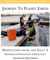 Cover image for Journey to planet Earth [videorecording DVD] : Dispatches from the Gulf 2 : research, innovation, discovery