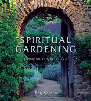 Cover image for Spiritual gardening : creating sacred space outdoors