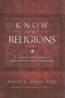 Cover image for Know your religions. v. 1 : A comparative look at Mormonism and Catholicism