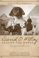 Cover image for David O. McKay around the world : an apostolic mission : prelude to church globalization