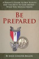 Cover image for Be prepared : a parent's guide to Boy Scouts and the duty to God award-- what you should know
