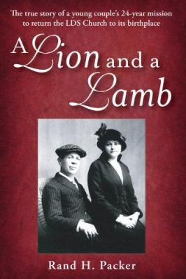 Cover image for A lion and a lamb : the true story of a young couple's 24-year mission to return the LDS church to its birthplace