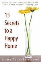Cover image for 15 secrets to a happy home : how to give your family and friends the gift of a more positive and loving you!