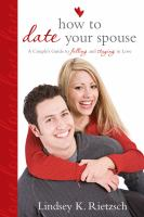 Cover image for How to date your spouse : a couple's guide to falling and staying in love