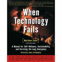 Cover image for When technology fails : a manual for self-reliance, sustainability, and surviving the long emergency
