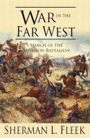 Cover image for War in the far west : March of the Mormon Battalion