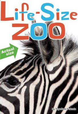Cover image for Life-size zoo : from tiny rodents to gigantic elephants, an actual-size animal encyclopedia