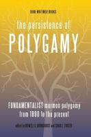 Cover image for The persistence of polygamy. Volume 3 : fundamentalist Mormon polygamy from 1890 to the present