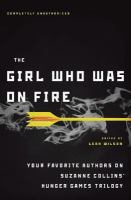 Cover image for The girl who was on fire your favorite authors on Suzanne Collins' Hunger games trilogy