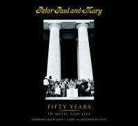 Cover image for Peter, Paul, and Mary : fifty years in music and life
