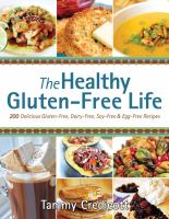 Cover image for The healthy gluten-free life : 200 delicious gluten-free, dairy-free, soy-free & egg-free recipes