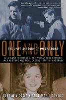 Cover image for One and only : the untold story of On the road and of Lu Anne Henderson, the woman who started Jack and Neal on their journey