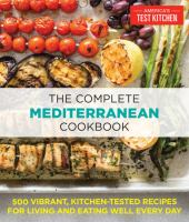 Cover image for The complete mediterranean cookbook 500 Vibrant, Kitchen-Tested Recipes for Living and Eating Well Every Day.