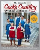 Cover image for The complete Cook's Country TV show cookbook : every recipe and every review from all ten seasons