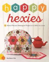 Cover image for Happy hexies : 12 hand pieced hexagon projects to stitch & love
