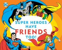 Cover image for Super heroes have friends too! [board books]