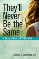Cover image for They'll never be the same : a parent's guide to PTSD in youth