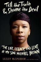 Cover image for Tell the truth & shame the devil : the life, legacy, and love of my son Michael Brown