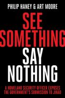 Imagen de portada para See something, say nothing : a Homeland Security officer exposes the government's submission to jihad
