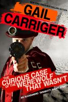 Cover image for The curious case of the werewolf that wasn't The Parasol Protectorate Series, Book 0.