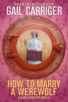 Cover image for How to marry a werewolf (in 10 easy steps). bk. 1 : a Claw & courtship novella