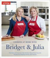 Cover image for Cooking at home with Bridget & Julia : the TV hosts of America's test kitchen share their favorite recipes for feeding family and friends