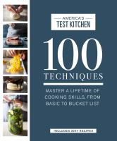 Imagen de portada para 100 techniques : master a lifetime of cooking skills, from basic to bucket list