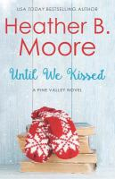 Cover image for Until we kissed. bk. 6 : Livvy & Mason : Pine Valley series