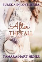 Cover image for After the fall. bk. 1 : Eureka in love series