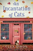 Cover image for An incantation of cats. bk. 2 : Witch Cats of Cambridge mystery series