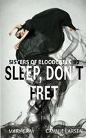 Cover image for Sleep, don't fret. bk. 2 : Sisters of Bloodcreek series