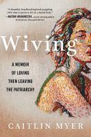 Imagen de portada para Wiving : a memoir of loving then leaving the patriarchy