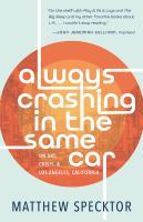 Cover image for ALWAYS CRASHING IN THE SAME CAR : on art, crisis & Los Angeles, California