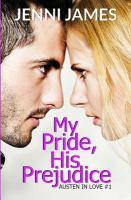Cover image for My pride, his prejudice. bk. 1 : Austen in love series