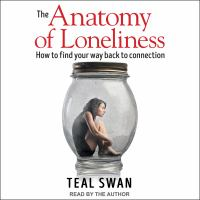 Cover image for The anatomy of loneliness how to find your way back to connection