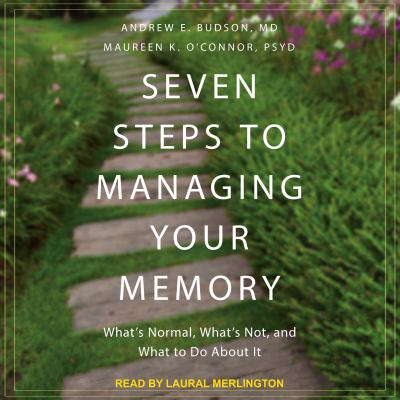 Cover image for Seven steps to managing your memory what's normal, what's not, and what to do about it